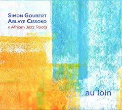 Simon Goubert Ablaye Cissoko & African Jazz Roots Au Loin