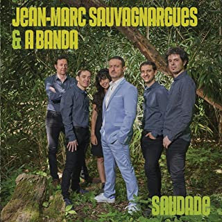 Jean-Marc Sauvagnargues & A Banda Saudade