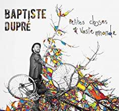 Baptiste Dupré  Petites choses vaste Monde