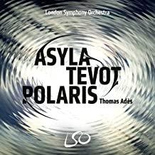Asyla/Tevot/Polaris Thomas Adès London symphony Orchestra