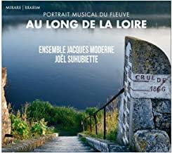 Au long de la Loire Ensemble Jacques Moderne Joël Suhubiette