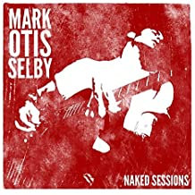 Mark Otis Selby Naked Sessions