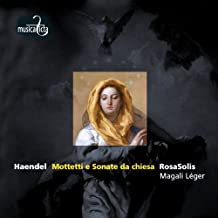 Haendel Mottetti e sonate da chiesa Rosasolis Magali Léger