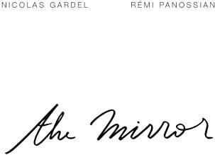 Nicolas Gardel/Rémi Panossian the Mirror