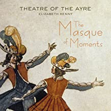 Elizabeth Kenny Theater of the Ayre The Masque of Moments