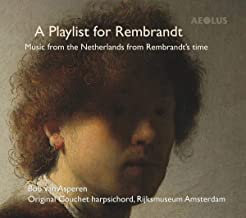 A Playlist for Rembrandt Music for the Netherlands from Rembrandt's time