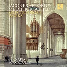 Jacob Praetorius/Melchior Schildt: Organ Works Bernard Foccroulle