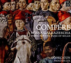 Compère Missa Galeazescha Music for the Duke of Milan Odhecaton Paolo Da Col