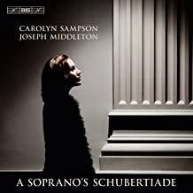 A Soprano 's Schubertiade Carolyn Sampson Joseph Middleton