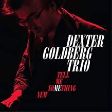 Dexter Goldberg Trio Tell me Something New
