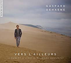 Gaspard Dehaene Vers l'Ailleurs Schubert, Liszt, Bruneau-Boulmier