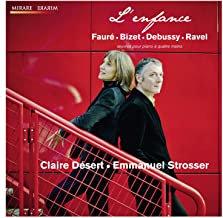 L'Enfance Fauré/Bizet/Debussy/Ravel Claire Désert-Emmanuel Strosser Piano à 4 ma
