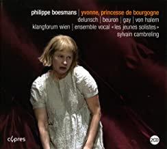 Philippe Boesmans Yvonne Princesse de Bourgogne Sylvain Cambreling