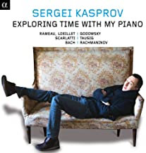 Exploring Time with my Piano Sergei Kasprov Rameau/Lully/Loeillet/Scarlatti/Bach