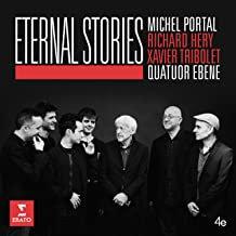 Eternal Stories Michel Portal Quatuor Ebène
