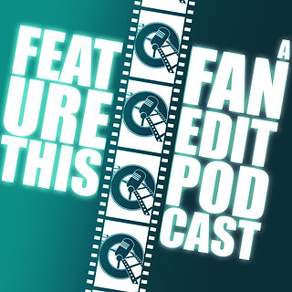 Feature This: A Fan Edit Podcast