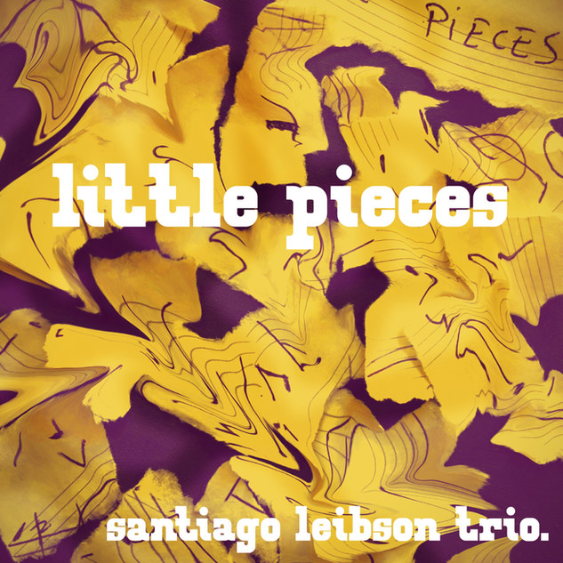 Little Pieces - Santiago Leibson Trio
