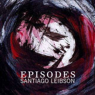 Episodes - Santiago Leibson Trio