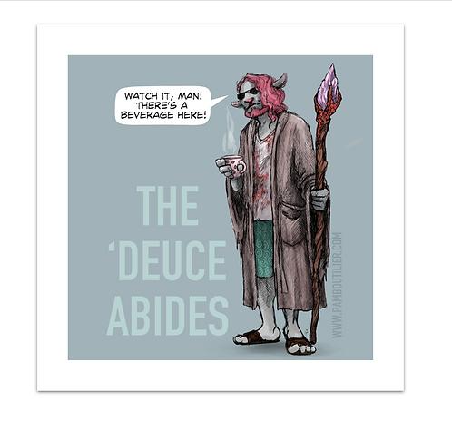 """The Deuce Abides - 8x8"""" Print"""