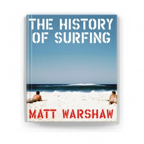 THE HISTORY OF SURFING/MATT WARSHAW