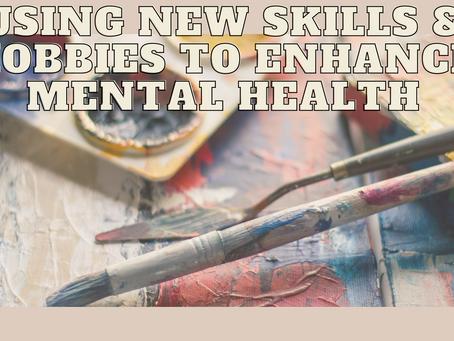 Using new skills & hobbies to enhance mental health