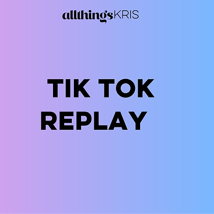 TIK TOK REPLAY