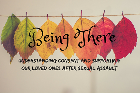 Understandng Consent and Supporting Our Loved Ones After Sexual Assault