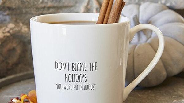 Don't Blame The Holidays Mug