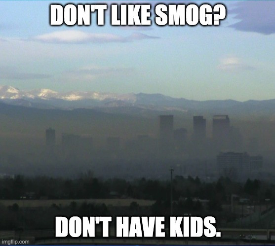 Denver Yimby - Overpopulation Meme: Don't like smog? Don't have kids.