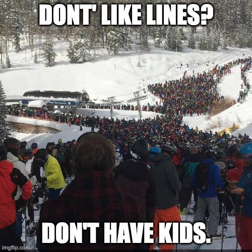 Denver Yimby - Overpopulation Meme: Don't like lines? Don't have kids.
