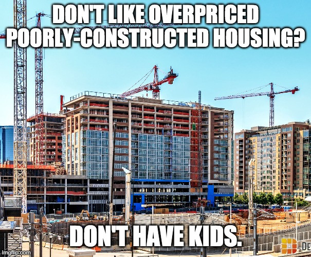 Denver Yimby Overpopulation Meme: Don't like overpriced poorly-constructed housing? Don't have kids.