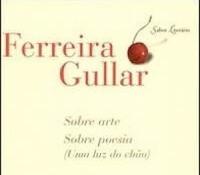 Crítica - Sobre arte, sobre poesia (uma luz do chão), de Ferreira Gullar.