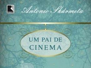 Crítica - Um pai de cinema, de Antônio Skármeta