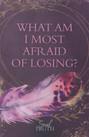 What Am I Most Afraid Of Losing.jpg
