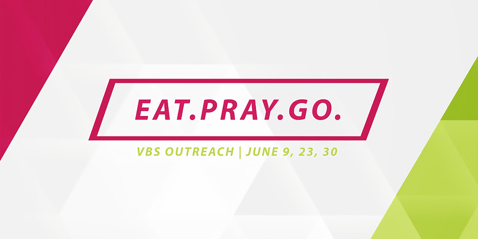 Eat.Pray.Go (VBS Outreach)