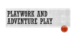 Playwork and Adventure Play