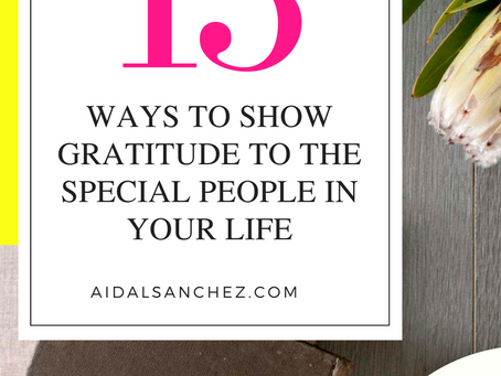 13 WAYS TO SHOW GRATITUDE TO THE SPECIAL PEOPLE IN YOUR LIFE