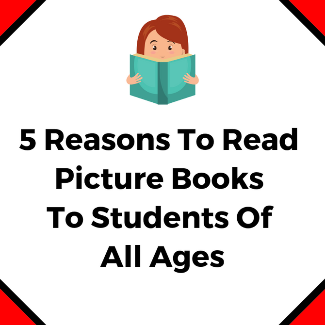 5 Reasons To Read Picture Books To Students Of All Ages