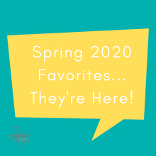 Spring 2020 Favorites... They're Here!
