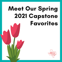 Meet Our Spring 2021 Capstone Favorites 🌷