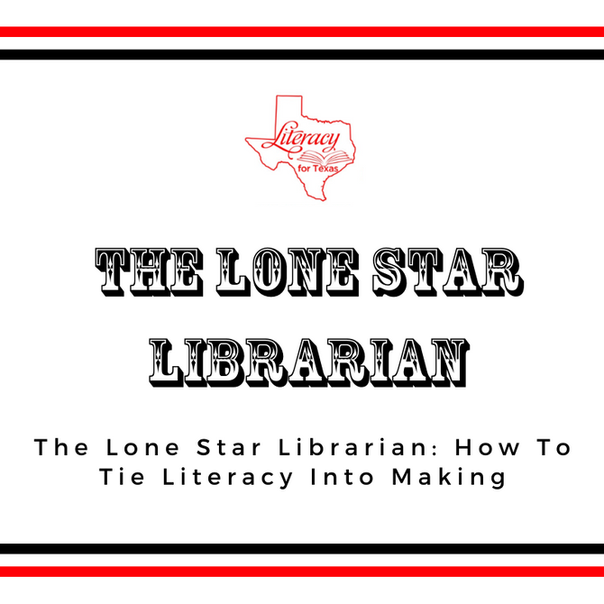 The Lone Star Librarian: How To Tie Literacy Into Making