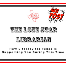 The Lone Star Librarian: How Literacy for Texas Is Supporting You During This Time