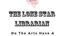 The Lone Star Librarian: Do The Arts Have A Place In The Library?