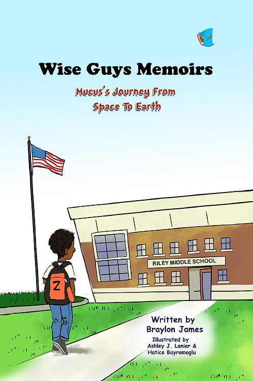 Wise Guys Memoirs... Mucus's Journey From Space To Earth (Book 1)