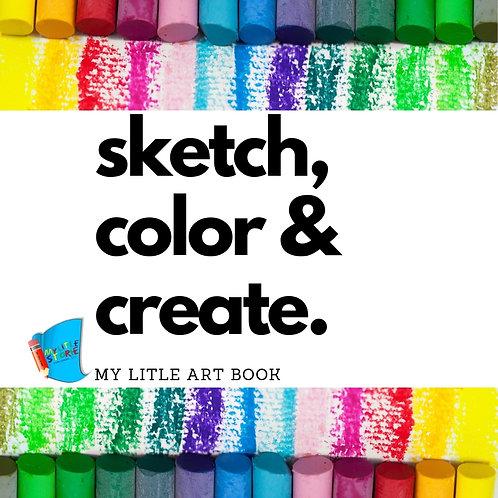 Sketch, Color & Create.: My Litle Art Book