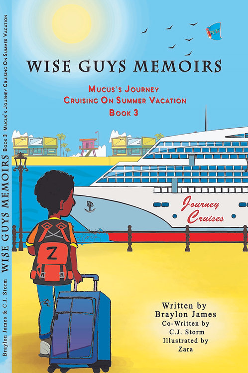 Wise Guys Memoirs... Mucus's Journey: Cruising On Summer Vacation (Book 3)