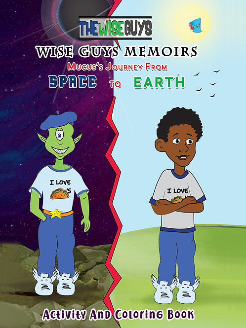 Wise Guys Memoirs... Mucus's Journey From Space To Earth : Activity and Coloring