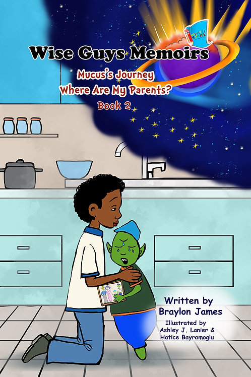 Wise Guys Memoirs... Mucus's Journey: Where Are My Parents (Book 2)