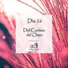 Día 26 del Conteo del Omer