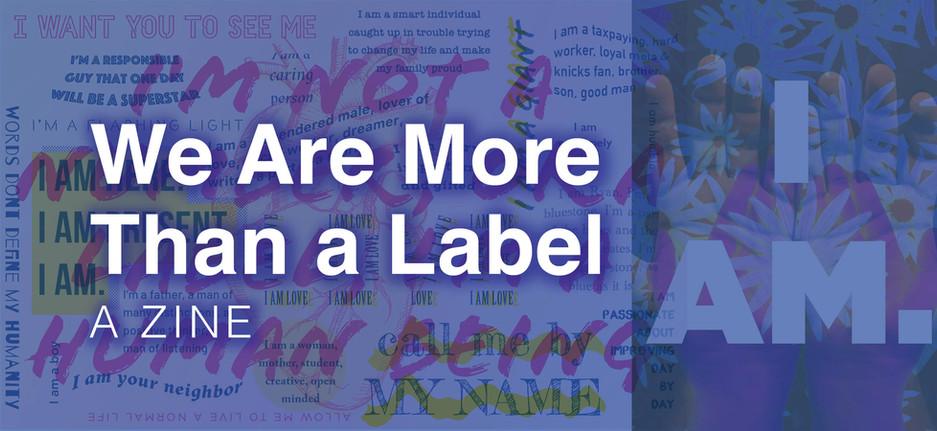 We Are More Than a Label, Humanizing versus Stigmatizing Language. A zine.